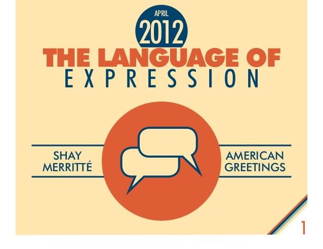 1 The Language of E x p r e s s i o n 2012 april Shay Merritté American Greetings