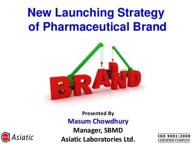 New Launching Strategy of Pharmaceutical Brand Presented By Masum Chowdhury Manager, SBMD Asiatic Laboratories Ltd.