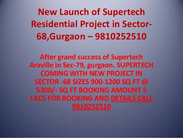 New Launch of Supertech Residential Project in Sector- 68,Gurgaon – 9810252510 After grand success of Supertech Araville i...