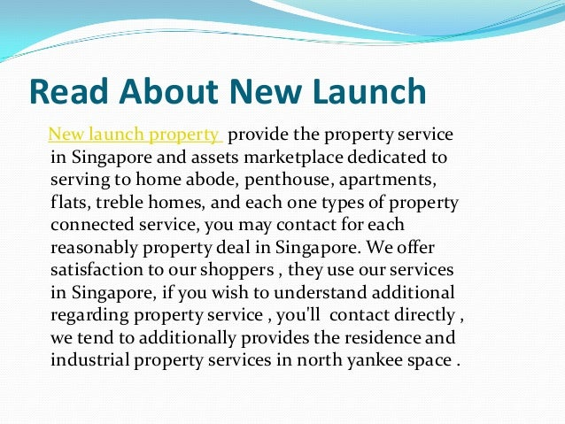 Read About New Launch New launch property provide the property service in Singapore and assets marketplace dedicated to se...