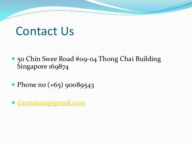 Contact Us  50 Chin Swee Road #09-04 Thong Chai Building Singapore 169874  Phone no (+65) 90089543  damiansia@gmail.com