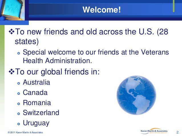 Welcome! To new friends and old across the U.S. (28 states)   Special welcome to our friends at the Veterans Health Admi...