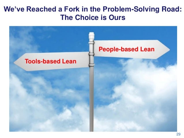 We've Reached a Fork in the Problem-Solving Road: The Choice is Ours  People-based Lean Tools-based Lean  29