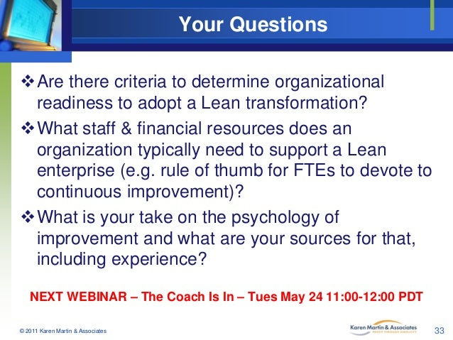 Your Questions Are there criteria to determine organizational readiness to adopt a Lean transformation? What staff & fin...