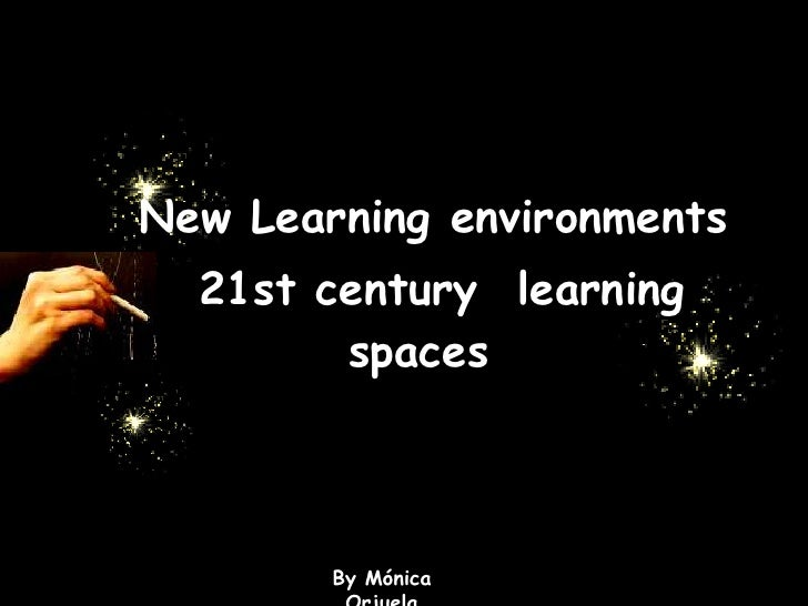 New Learningenvironments21st centurylearningspaces<br />By Mónica Orjuela<br />