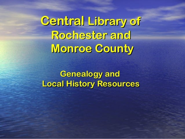CentralCentral Library ofLibrary ofRochester andRochester andMonroe CountyMonroe CountyGenealogy andGenealogy andLocal His...