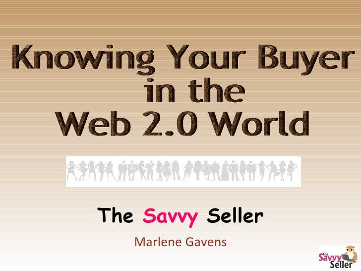 The  Savvy  Seller Marlene Gavens Knowing Your Buyer in the  Web 2.0 World