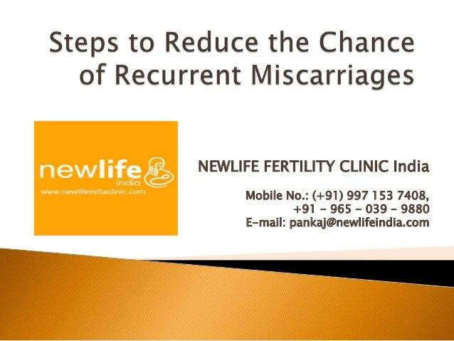 NEWLIFE FERTILITY CLINIC India Mobile No.: (+91) 997 153 7408, +91 - 965 - 039 - 9880 E-mail: pankaj@newlifeindia.com