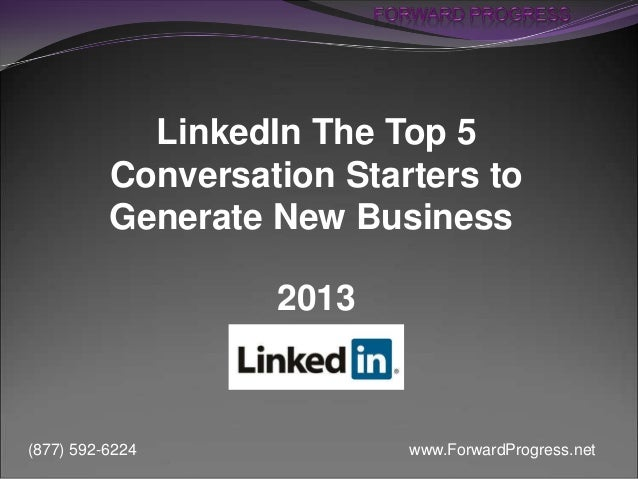 www.ForwardProgress.net(877) 592-6224 LinkedIn The Top 5 Conversation Starters to Generate New Business 2013