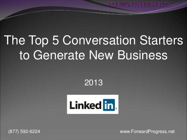 The Top 5 Conversation Starters to Generate New Business 2013  (877) 592-6224  www.ForwardProgress.net