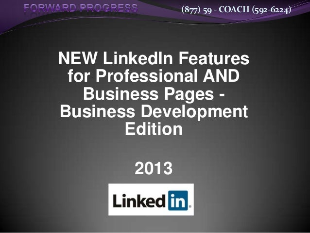 (877) 59 - COACH (592-6224)NEW LinkedIn Features for Professional AND   Business Pages -Business Development        Editio...