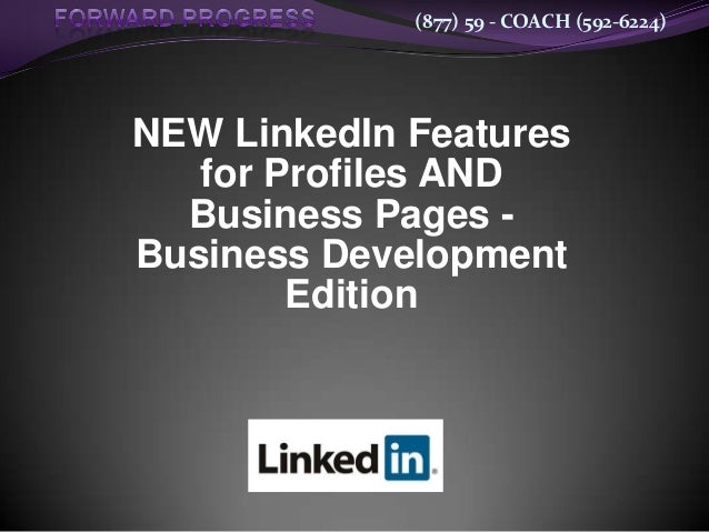 (877) 59 - COACH (592-6224)NEW LinkedIn Features   for Profiles AND  Business Pages -Business Development        Edition