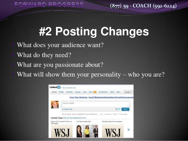 (877) 59 - COACH (592-6224)         #2 Posting Changes What does your audience want? What do they need? What are you pa...