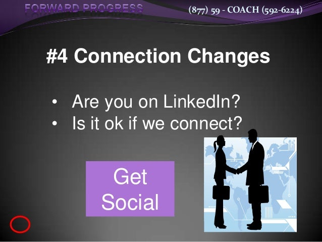 (877) 59 - COACH (592-6224)#4 Connection Changes• Are you on LinkedIn?• Is it ok if we connect?       Get      Social