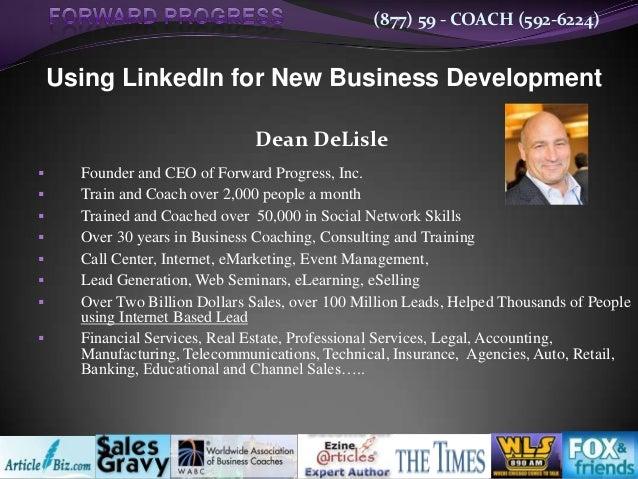 (877) 59 - COACH (592-6224)    Using LinkedIn for New Business Development                               Dean DeLisle    ...