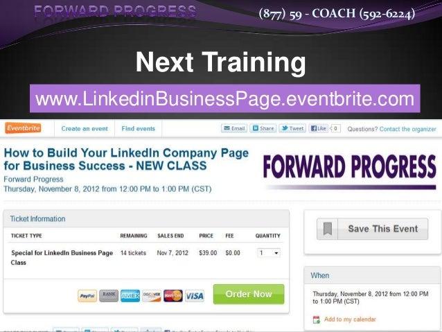 (877) 59 - COACH (592-6224)          Next Trainingwww.LinkedinBusinessPage.eventbrite.com
