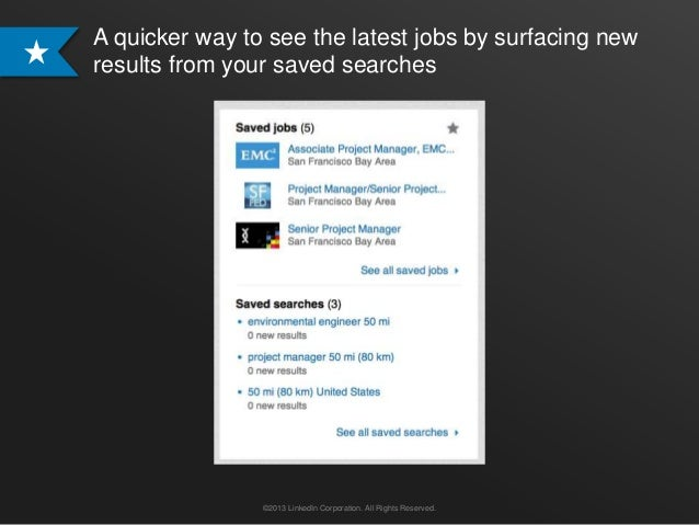 A quicker way to see the latest jobs by surfacing newresults from your saved searches                ©2013 LinkedIn Corpor...