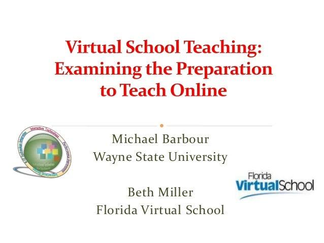 Michael BarbourWayne State University      Beth MillerFlorida Virtual School