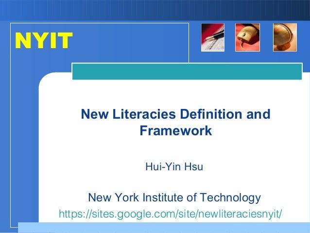 Hui-Yin Hsu New York Institute of Technology New Literacies Definition and Framework NYIT https://sites.google.com/site/ne...