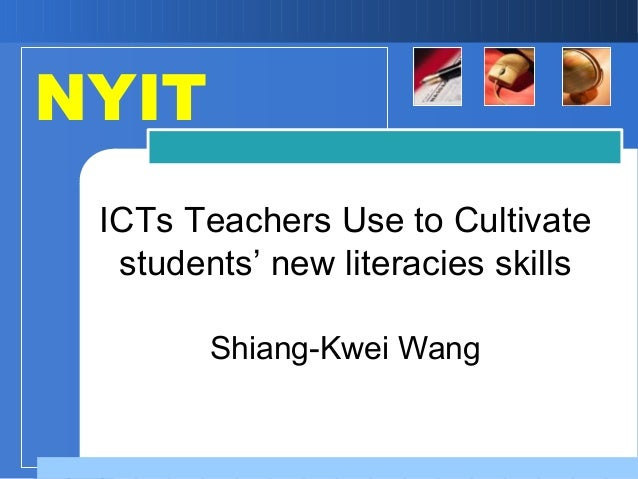Shiang-Kwei Wang ICTs Teachers Use to Cultivate students' new literacies skills NYIT