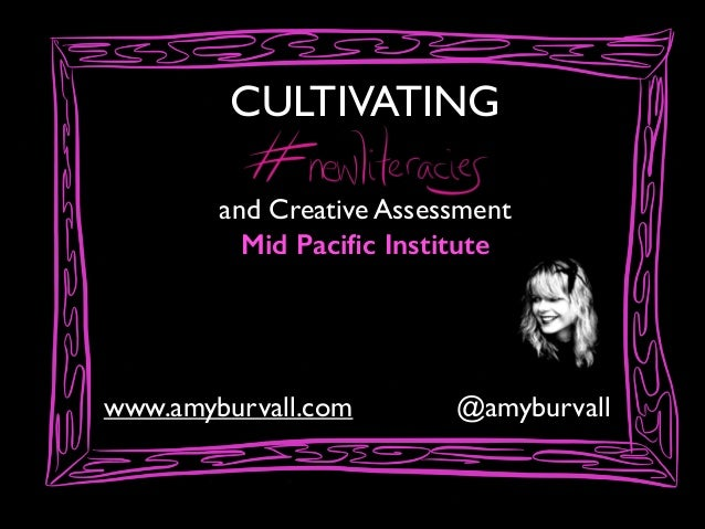 CULTIVATING and Creative Assessment Mid Pacific Institute  www.amyburvall.com  @amyburvall