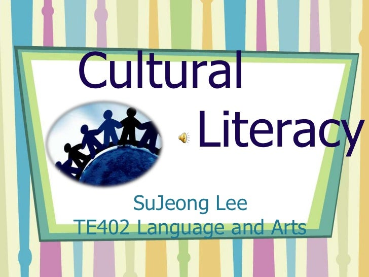 Cultural      Literacy<br />SuJeong LeeTE402 Language and Arts<br />
