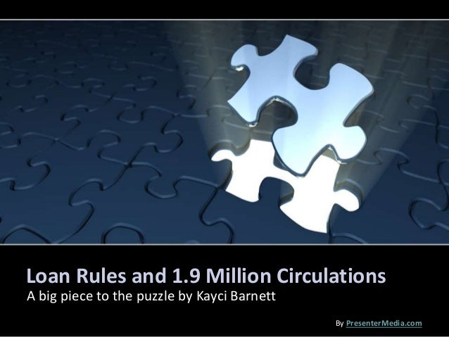 Loan Rules and 1.9 Million Circulations A big piece to the puzzle by Kayci Barnett By PresenterMedia.com