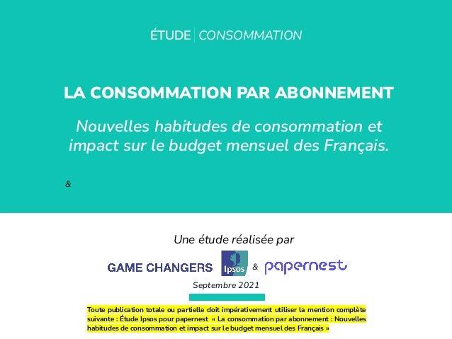 ÉTUDE   CONSOMMATION LA CONSOMMATION PAR ABONNEMENT Nouvelles habitudes de consommation et impact sur le budget mensuel de...