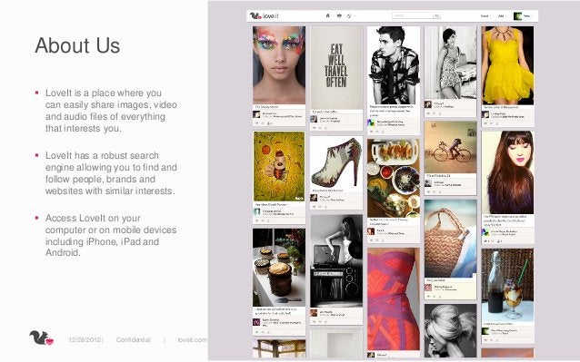 About Us LoveIt is a place where you  can easily share images, video  and audio files of everything  that interests you....