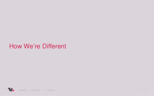 How We're Different  12/28/2012 |   Confidential   |   loveit.com   4