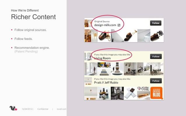 How We're DifferentRicher Content Follow original sources. Follow feeds. Recommendation engine.  (Patent Pending)      ...