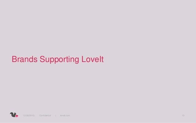 Brands Supporting LoveIt  12/28/2012     Confidential       loveit.com   13
