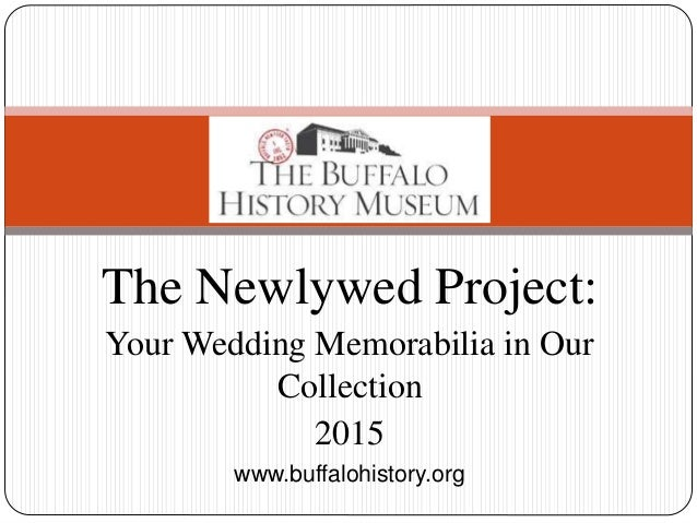 The Newlywed Project: Your Wedding Memorabilia in Our Collection 2015 www.buffalohistory.org