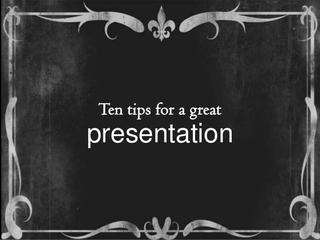 Ten tips for a great presentation