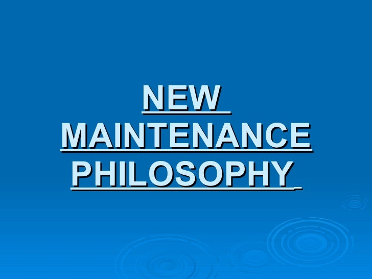 NEW  MAINTENANCE PHILOSOPHY