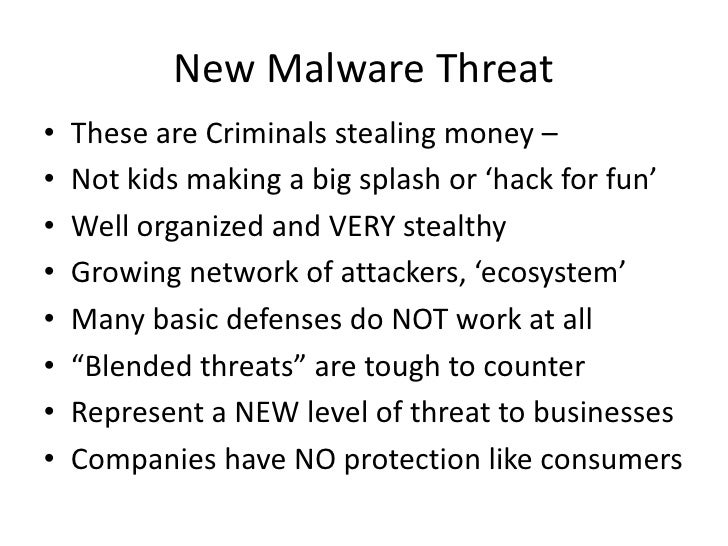 New Malware Threat<br />These are Criminals stealing money – <br />Not kids making a big splash or 'hack for fun'<br />Wel...
