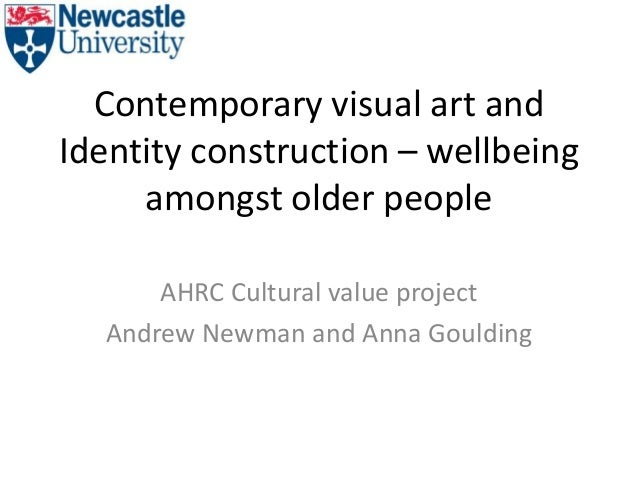 Contemporary visual art andIdentity construction – wellbeingamongst older peopleAHRC Cultural value projectAndrew Newman a...