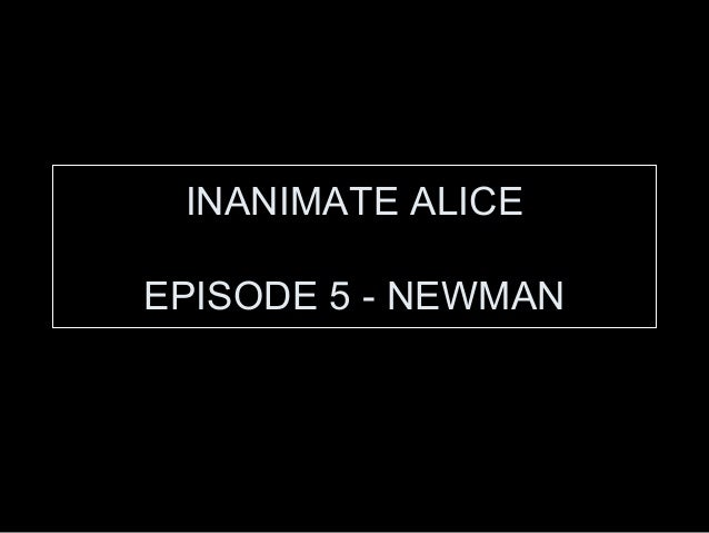INANIMATE ALICE EPISODE 5 - NEWMAN