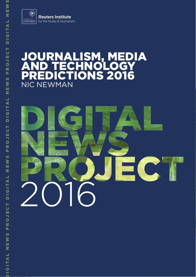 IGITALNEWSPROJECTDIGITALNEWSPROJECTDIGITALNEWSPROJECTDIGITALNEW JOURNALISM, MEDIA AND TECHNOLOGY PREDICTIONS 2016 NIC NEWM...