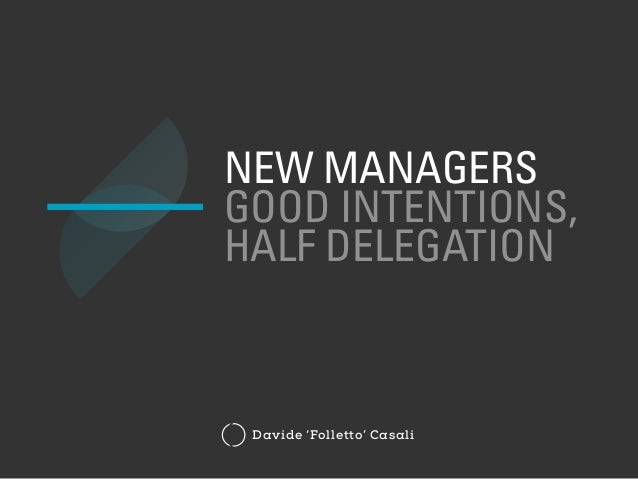 NEW MANAGERS GOOD INTENTIONS, HALF DELEGATION Davide 'Folletto' Casali