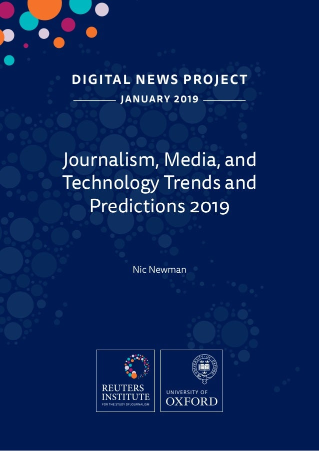 DIGITAL NEWS PROJECT JANUARY 2019 Journalism, Media, and Technology Trends and Predictions 2019 Nic Newman