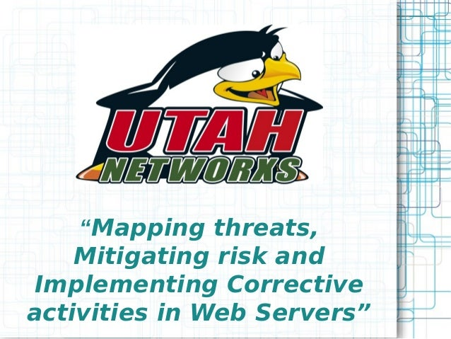"""""""Mapping threats,    Mitigating risk andImplementing Correctiveactivities in Web Servers"""""""