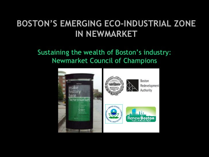 Sustaining the wealth of Boston's industry: Newmarket Council of Champions BOSTON'S EMERGING ECO-INDUSTRIAL ZONE IN NEWMAR...