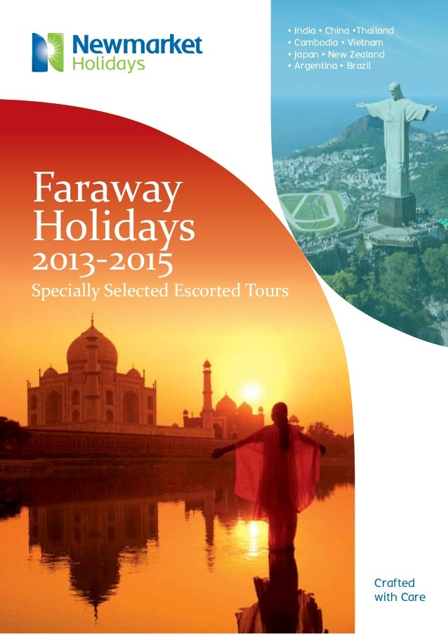 Crafted with Care Faraway Holidays 2013-2015 Specially Selected Escorted Tours •India • China •Thailand •Cambodia • Viet...