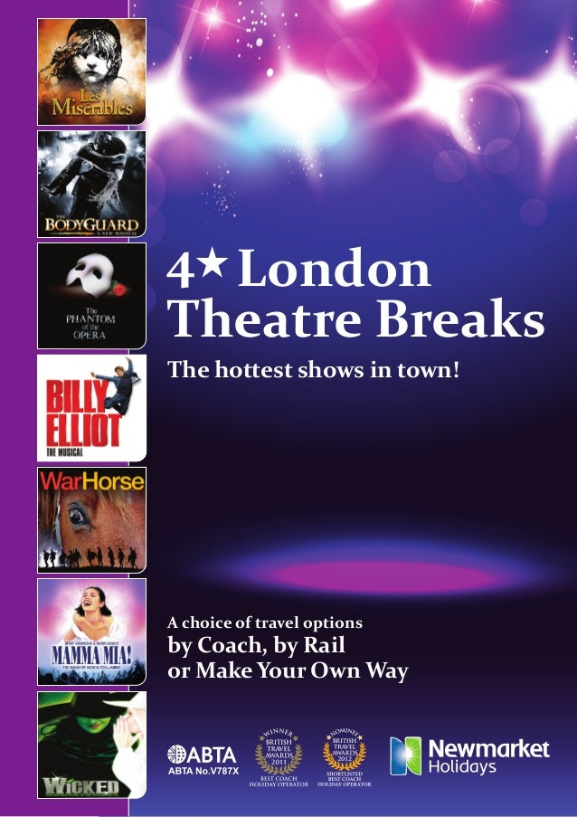 4★ London Theatre Breaks The hottest shows in town! A choice of travel options by Coach, by Rail or Make Your Own Way