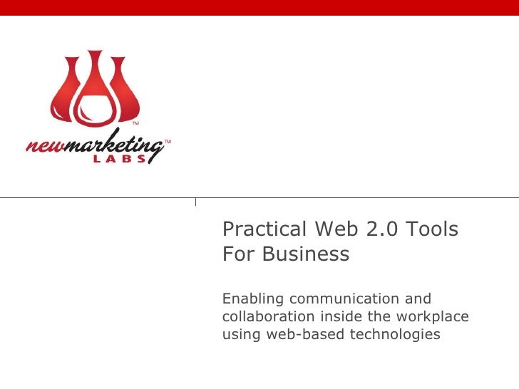 Practical Web 2.0 Tools For Business Enabling communication and collaboration inside the workplace using web-based technol...