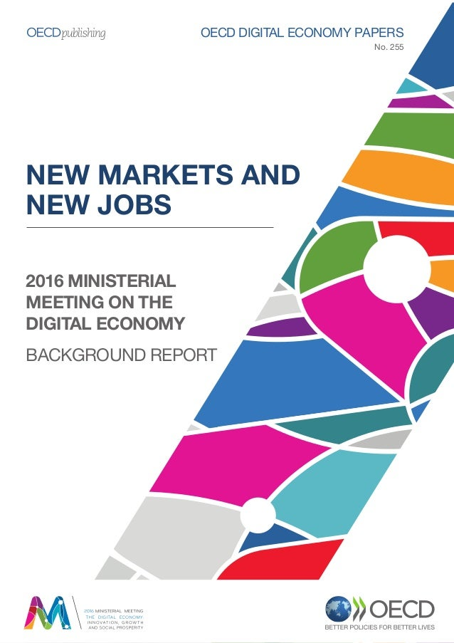 NEW MARKETS AND NEW JOBS OECD DIGITAL ECONOMY PAPERS No. 255 2016 MINISTERIAL MEETING ON THE DIGITAL ECONOMY BACKGROUND RE...