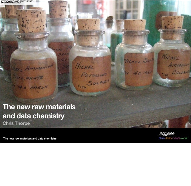 HTTP://WWW.FLICKR.COM/PHOTOS/ SUSANBRANDSTUDIO/      The new raw materials  and data chemistry  Chris Thorpe              ...