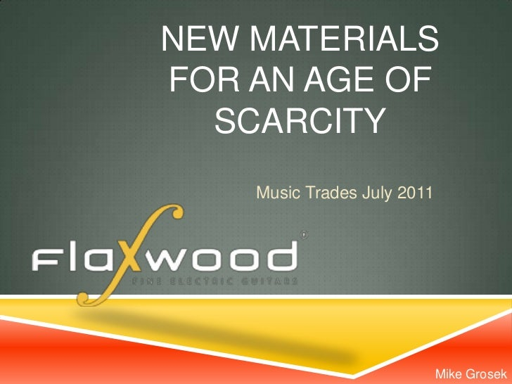 NEW MATERIALSFOR AN AGE OF  SCARCITY    Music Trades July 2011                             Mike Grosek
