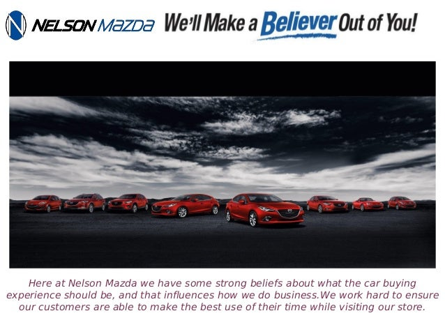 Exceptional Here At Nelson Mazda We Have Some Strong Beliefs About What The Car Buying  Experience Should ...